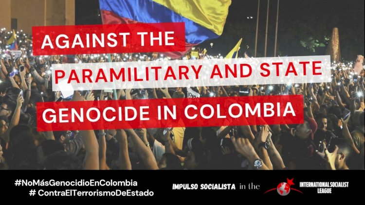 Join the International Campaign of the ISL Against the State Genocide in Colombia!